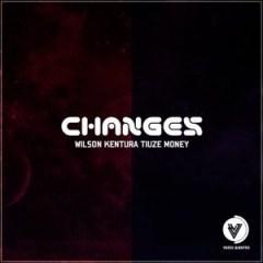 Wilson Kentura - Changes ft. Tiuze Money